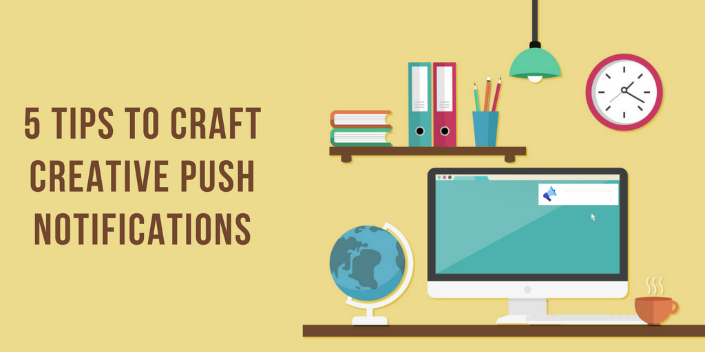 5 Tips to Craft Creative Web Push Notifications