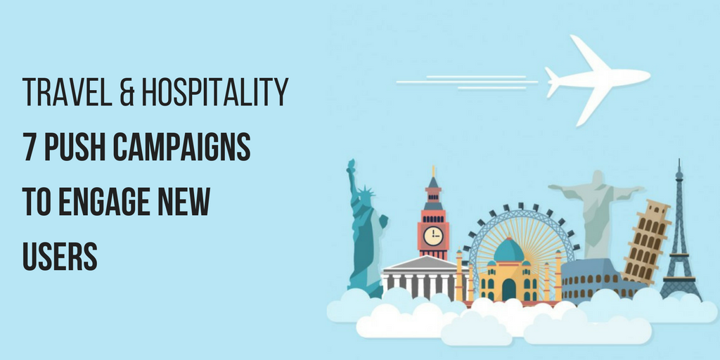 Travel & Hospitality: 7 Push Campaigns to Engage New Users for