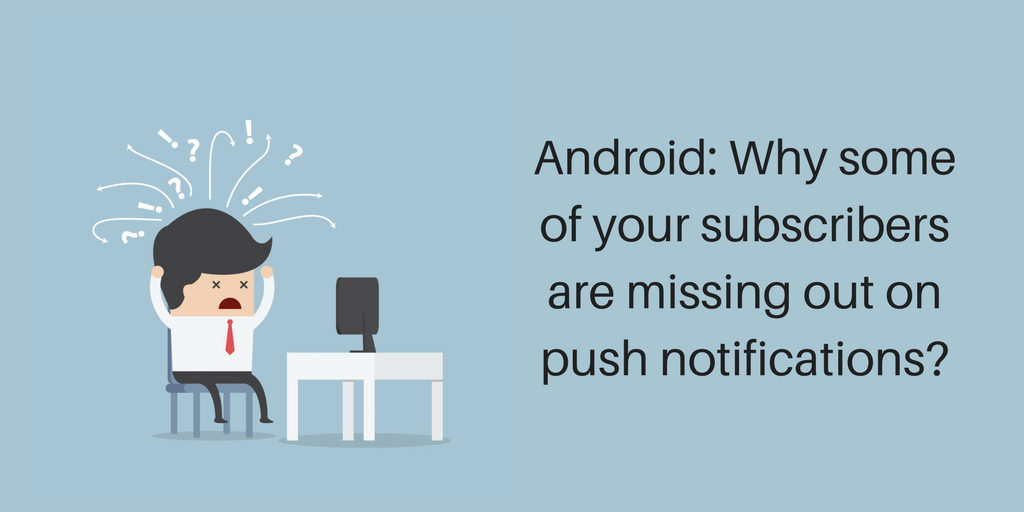 Android: Why some of your subscribers are missing out on push notifications?