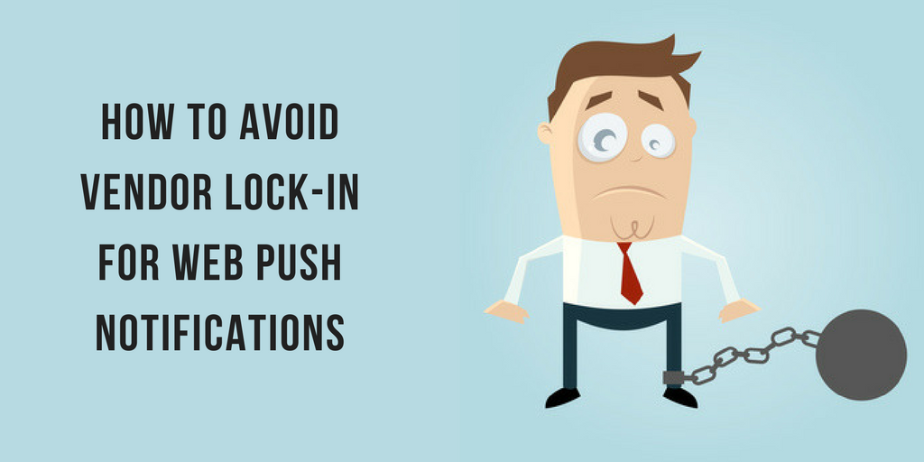 How to avoid Vendor Lock-in for Web Push Notifications