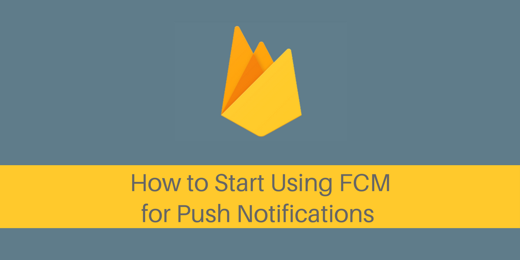 How to start using FCM for Push Notifications
